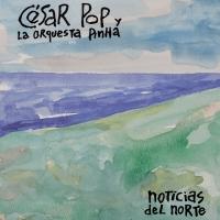 César Pop y la Orquesta Pinha: 'Noticias del Norte'